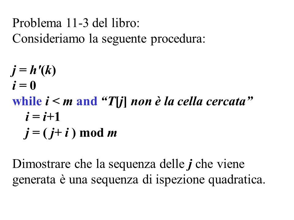 Problema 11-3 del libro: Consideriamo la seguente procedura: j = h (k) i = 0. while i < m and T[j] non è la cella cercata